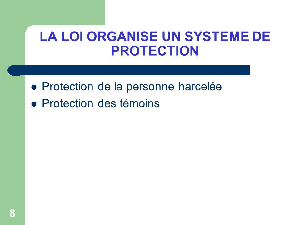 8 LA LOI ORGANISE UN SYSTEME DE PROTECTION Protection de la personne harcelée Protection des témoins