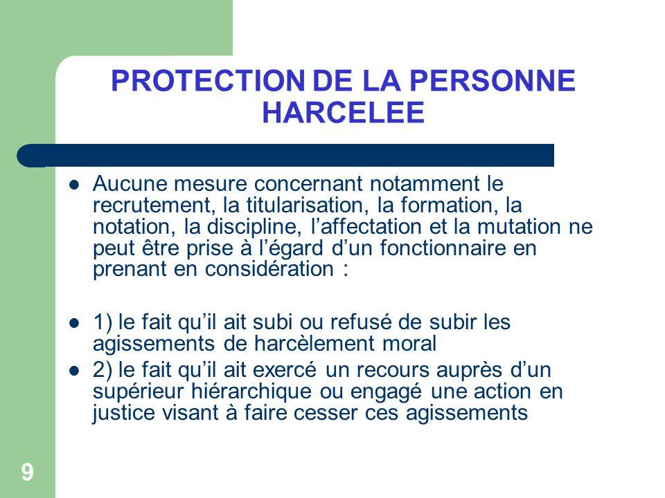9 PROTECTION DE LA PERSONNE HARCELEE Aucune mesure concernant notamment le recrutement, la titularisation, la formation, la notation, la discipline, l