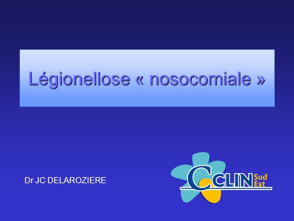 Légionellose « nosocomiale » Dr JC DELAROZIERE