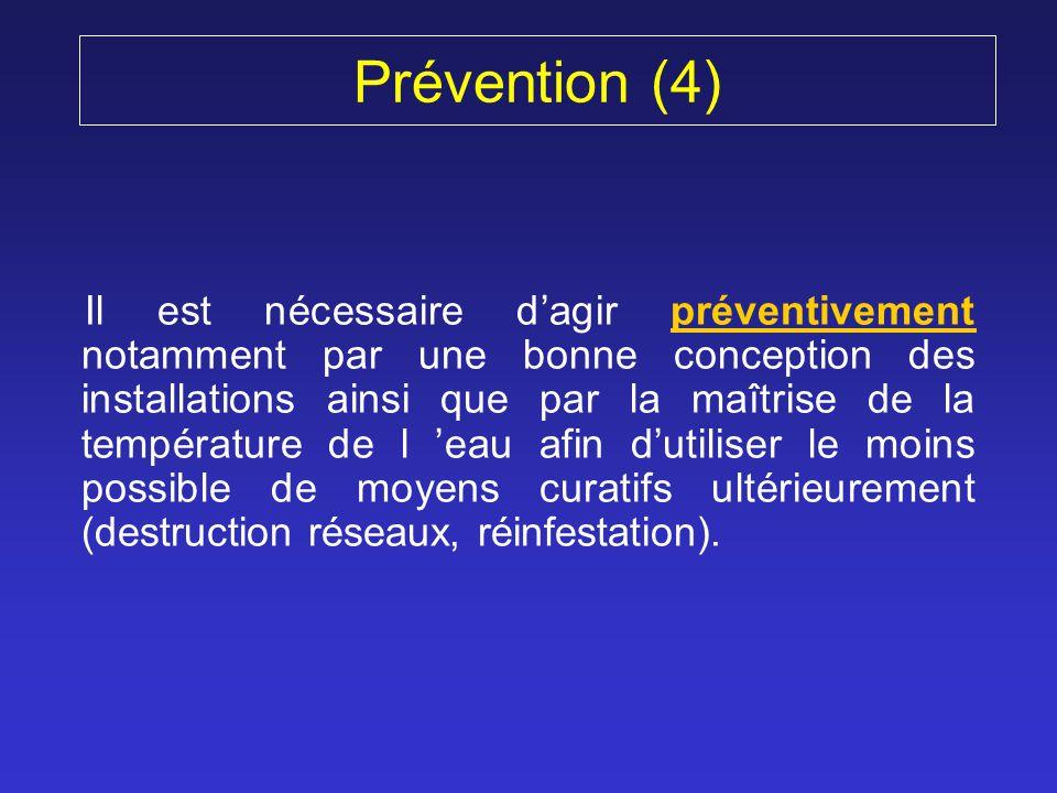 Prévention (4) Il est nécessaire dagir préventivement notamment par une bonne conception des installations ainsi que par la maîtrise de la température