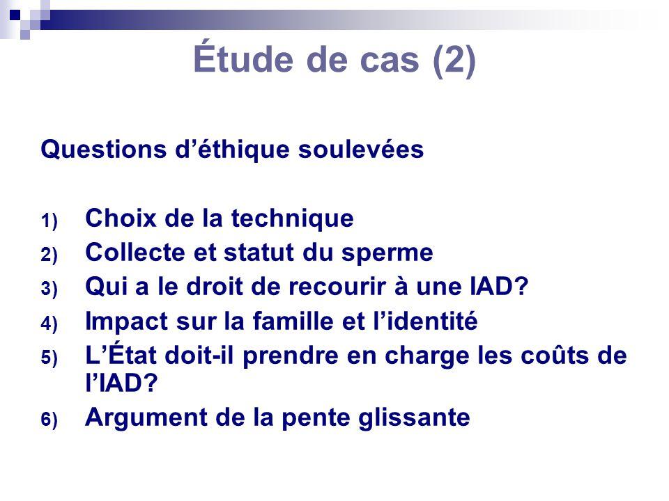 Étude de cas (2) Questions déthique soulevées 1) Choix de la technique 2) Collecte et statut du sperme 3) Qui a le droit de recourir à une IAD? 4) Imp