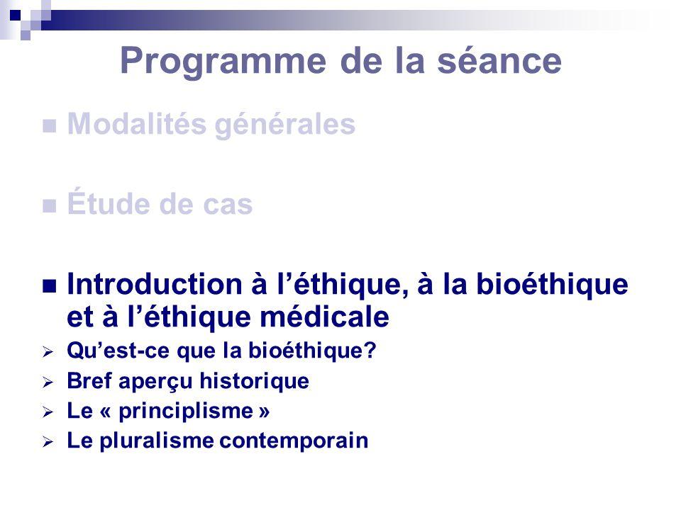 Programme de la séance Modalités générales Étude de cas Introduction à léthique, à la bioéthique et à léthique médicale Quest-ce que la bioéthique? Br