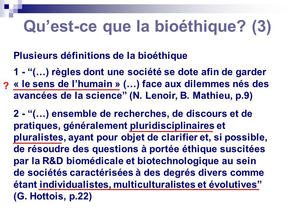 Quest-ce que la bioéthique? (3) Plusieurs définitions de la bioéthique 1 - (…) règles dont une société se dote afin de garder « le sens de lhumain » (