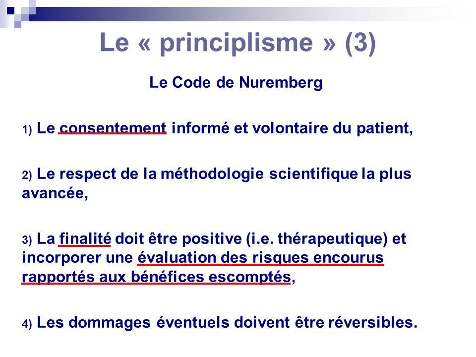 Le « principlisme » (3) Le Code de Nuremberg 1) Le consentement informé et volontaire du patient, 2) Le respect de la méthodologie scientifique la plu