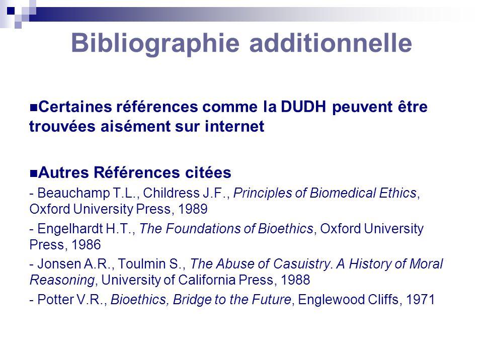 Bibliographie additionnelle Certaines références comme la DUDH peuvent être trouvées aisément sur internet Autres Références citées - Beauchamp T.L.,
