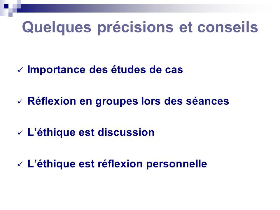 Quelques précisions et conseils Importance des études de cas Réflexion en groupes lors des séances Léthique est discussion Léthique est réflexion pers