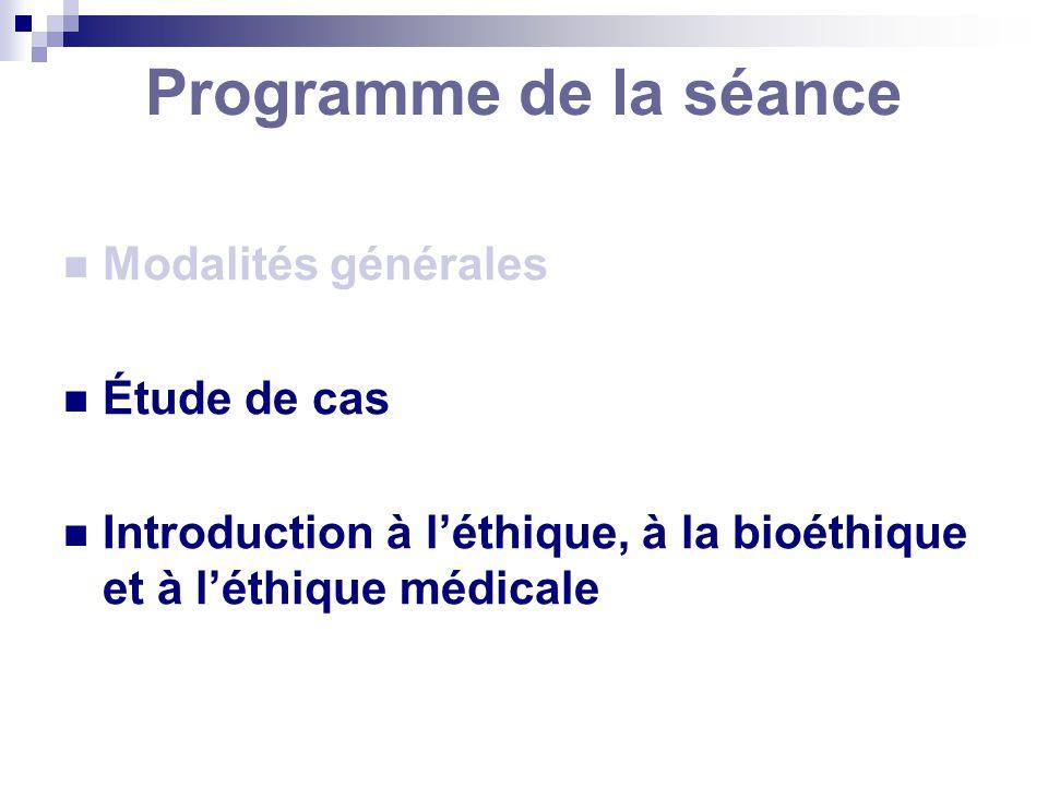 Programme de la séance Modalités générales Étude de cas Introduction à léthique, à la bioéthique et à léthique médicale