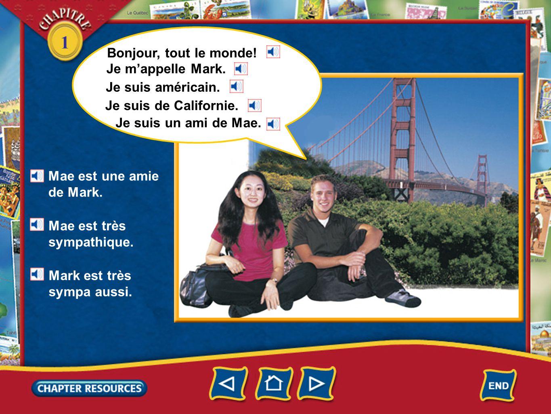 1 Bonjour, tout le monde! Mae est une amie de Mark. Je mappelle Mark. Je suis américain. Je suis de Californie. Je suis un ami de Mae. Mae est très sy