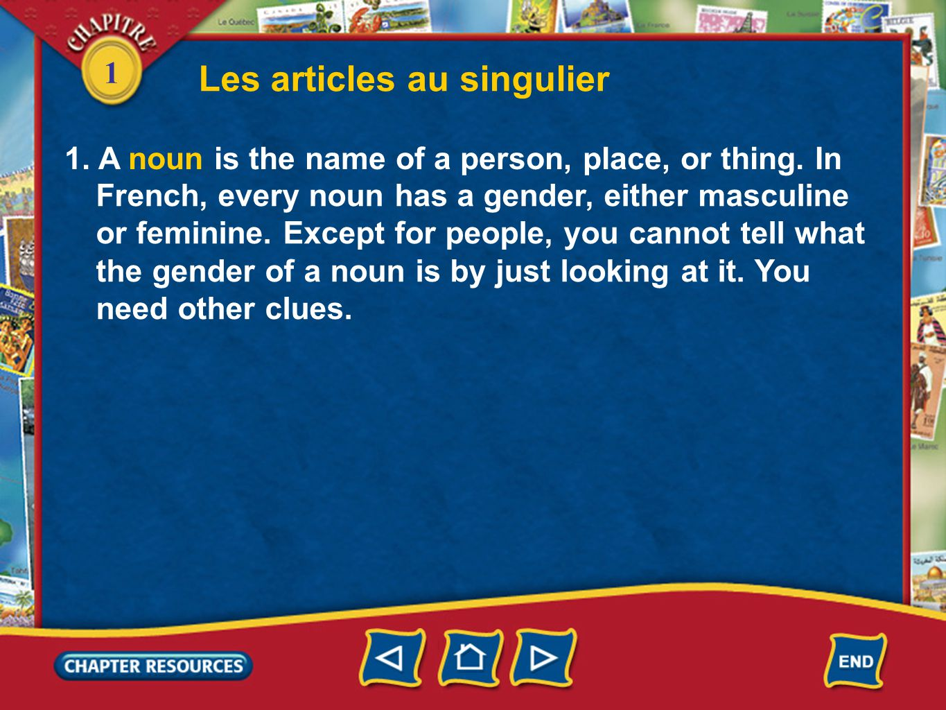 1 Les articles au singulier French, every noun has a gender, either masculine or feminine. Except for people, you cannot tell what the gender of a nou