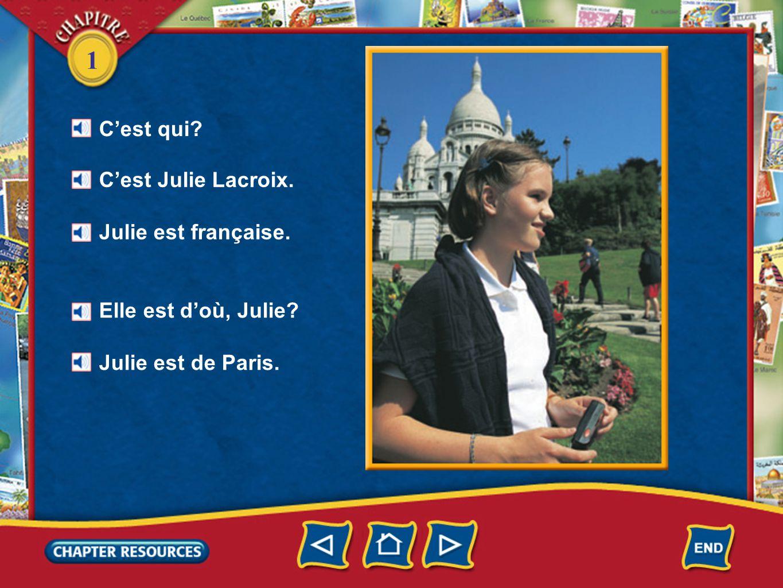 1 Cest qui? Cest Julie Lacroix. Julie est française. Elle est doù, Julie? Julie est de Paris.