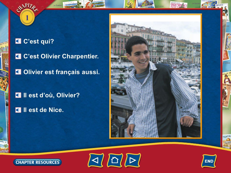 1 Cest qui? Cest Olivier Charpentier. Olivier est français aussi. Il est doù, Olivier? Il est de Nice.