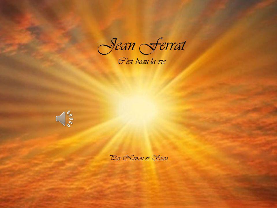 Jean Ferrat Jean Tenenbaum, dit Jean Ferrat, né le 26 décembre 1930 à Vaucresson (alors en Seine-et-Oise) et mort le 13 mars 2010 à Aubenas (Ardèche), est un auteur-compositeur-interprète français.