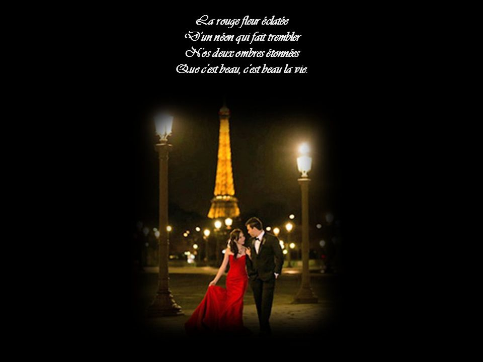 Le jazz ouvert dans la nuit La trompette qui nous suit Dans une rue de Paris Que c'est beau, c'est beau la vie.
