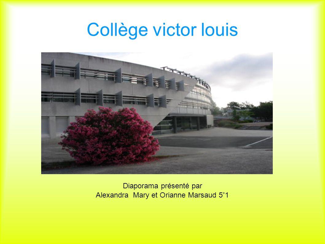 Collège victor louis Diaporama présenté par Alexandra Mary et Orianne Marsaud 5°1