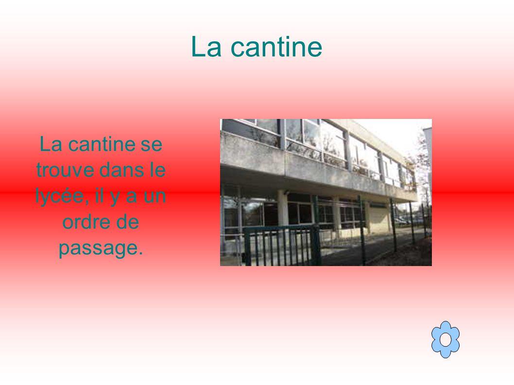 La cantine La cantine se trouve dans le lycée, il y a un ordre de passage.
