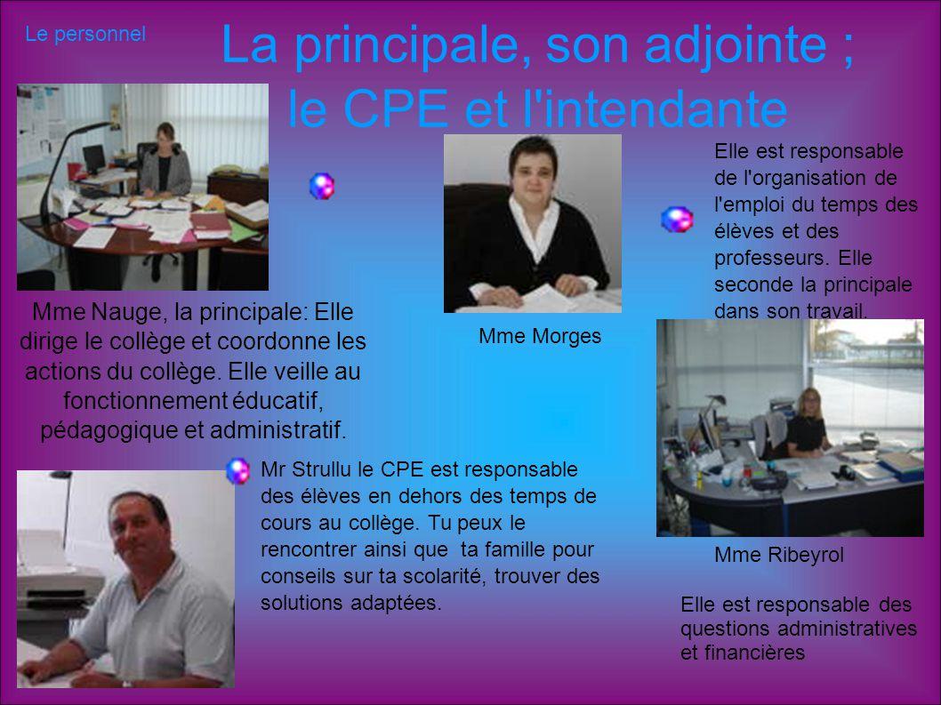 La principale, son adjointe ; le CPE et l'intendante Mme Nauge, la principale: Elle dirige le collège et coordonne les actions du collège. Elle veille