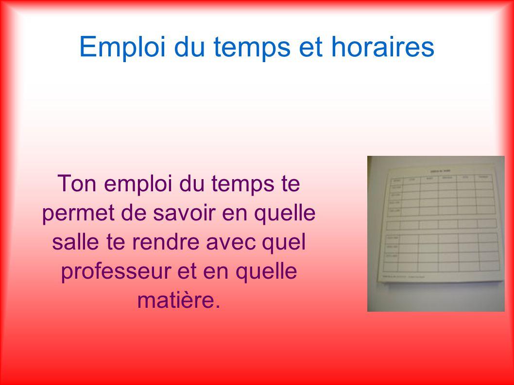 Emploi du temps et horaires Ton emploi du temps te permet de savoir en quelle salle te rendre avec quel professeur et en quelle matière.