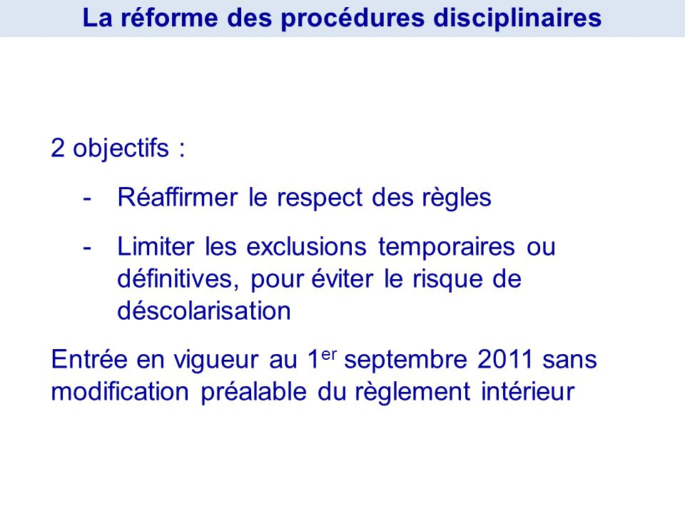 2 objectifs : -Réaffirmer le respect des règles -Limiter les exclusions temporaires ou définitives, pour éviter le risque de déscolarisation Entrée en