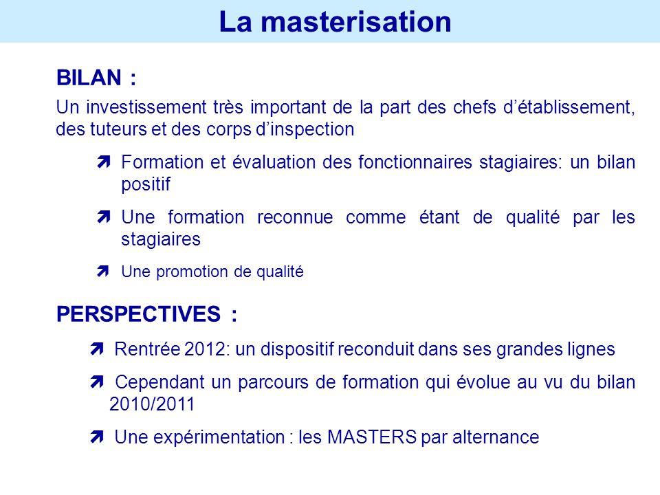 La masterisation BILAN : Un investissement très important de la part des chefs détablissement, des tuteurs et des corps dinspection Formation et évalu