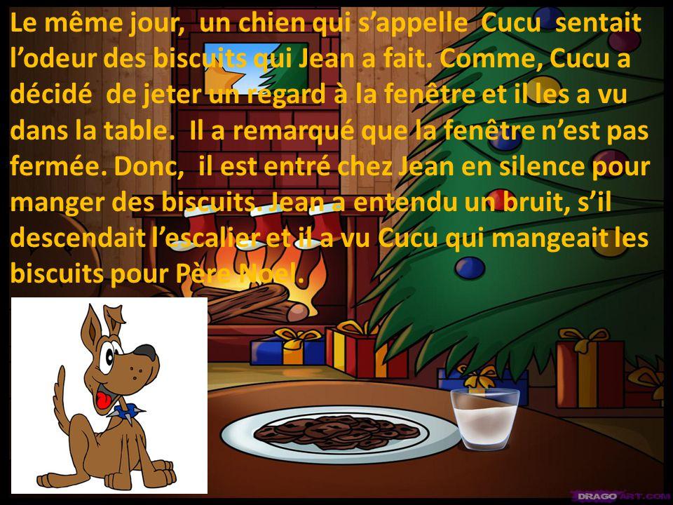 Le même jour, un chien qui sappelle Cucu sentait lodeur des biscuits qui Jean a fait.