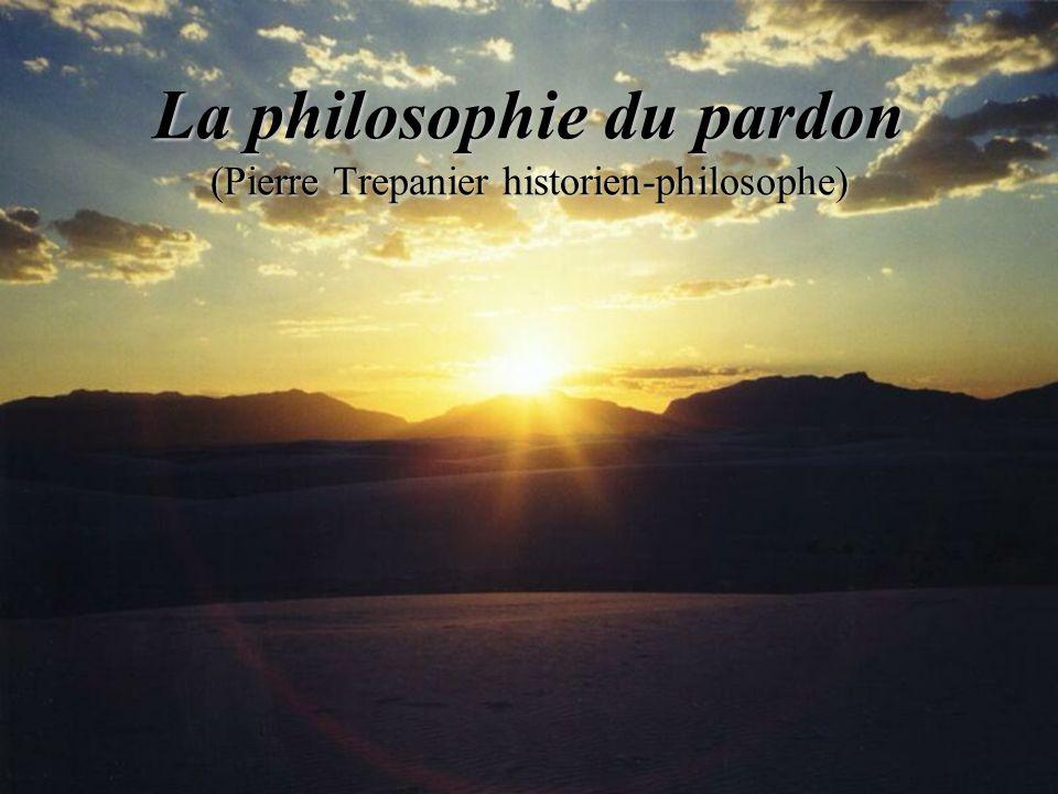 La philosophie du pardon (Pierre Trepanier historien-philosophe)