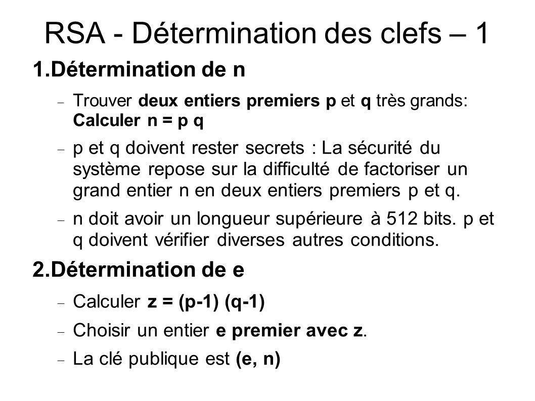 RSA - Détermination des clefs – 1 1.Détermination de n Trouver deux entiers premiers p et q très grands: Calculer n = p q p et q doivent rester secret