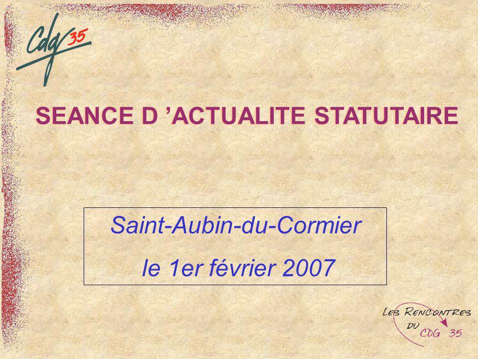 SEANCE D ACTUALITE STATUTAIRE Saint-Aubin-du-Cormier le 1er février 2007