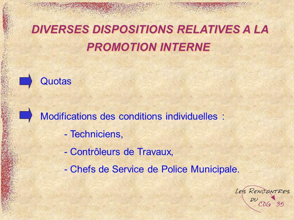 DIVERSES DISPOSITIONS RELATIVES A LA PROMOTION INTERNE Quotas Modifications des conditions individuelles : - Techniciens, - Contrôleurs de Travaux, -