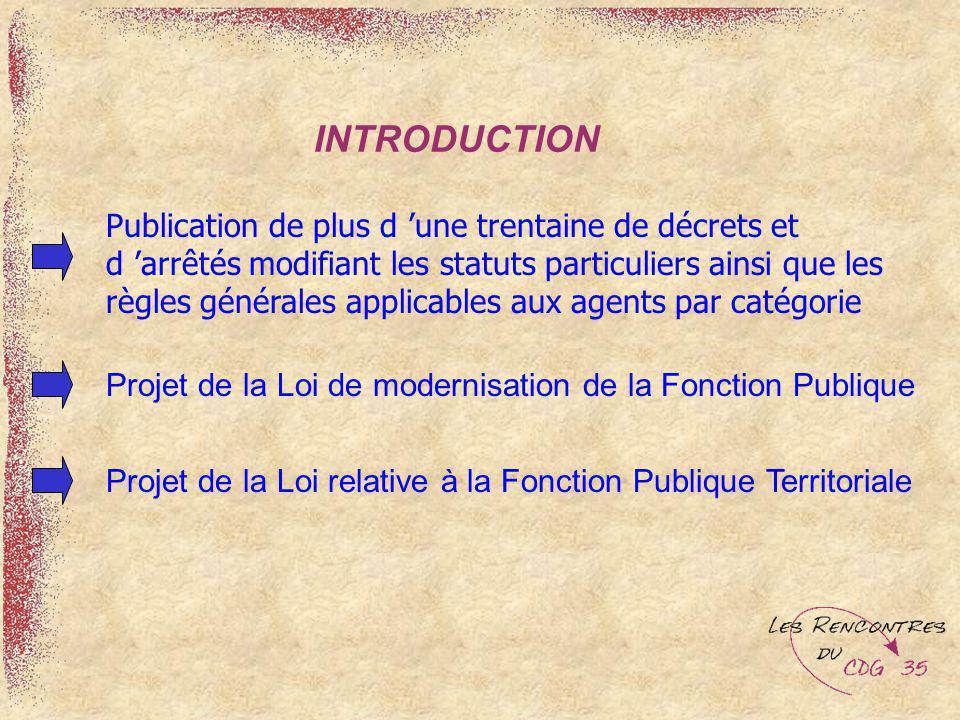 INTRODUCTION Publication de plus d une trentaine de décrets et d arrêtés modifiant les statuts particuliers ainsi que les règles générales applicables