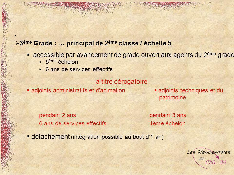 3 ème Grade : … principal de 2 ème classe / échelle 5 accessible par avancement de grade ouvert aux agents du 2 ème grade 5 ème échelon 6 ans de servi