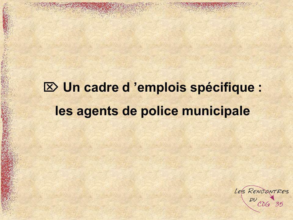 Un cadre d emplois spécifique : les agents de police municipale