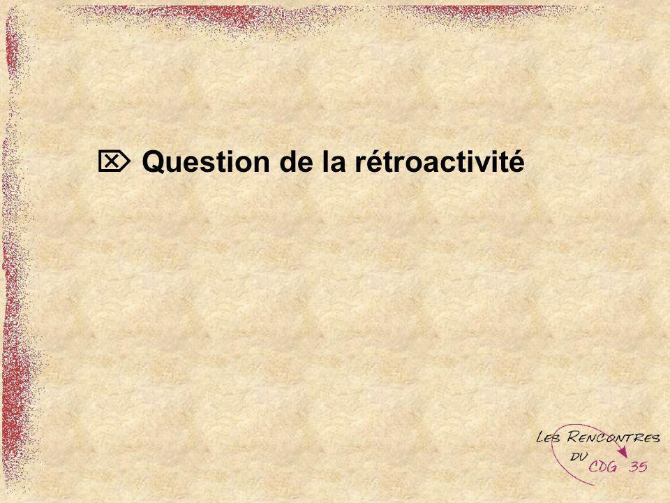 Question de la rétroactivité