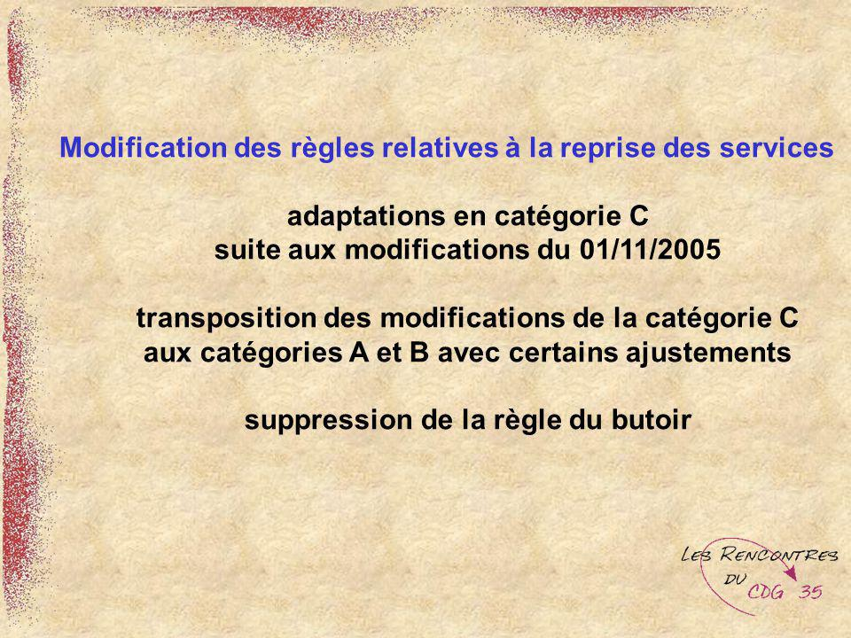 Modification des règles relatives à la reprise des services adaptations en catégorie C suite aux modifications du 01/11/2005 transposition des modific