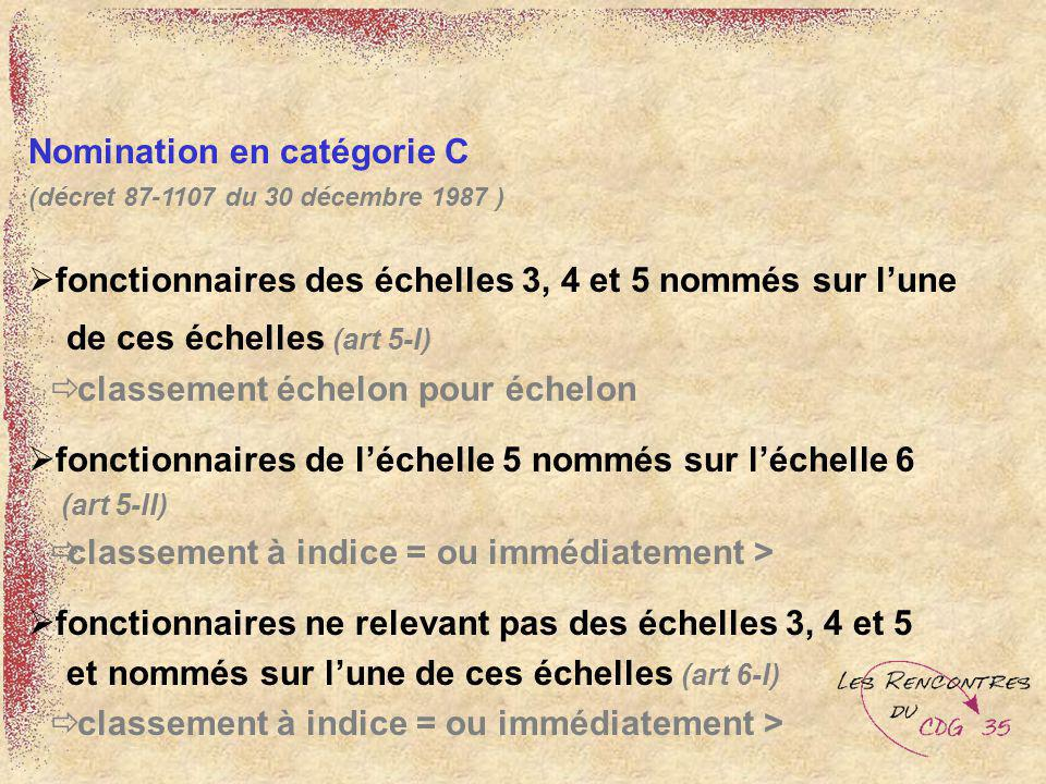 Nomination en catégorie C (décret 87-1107 du 30 décembre 1987 ) fonctionnaires des échelles 3, 4 et 5 nommés sur lune de ces échelles (art 5-I) classe
