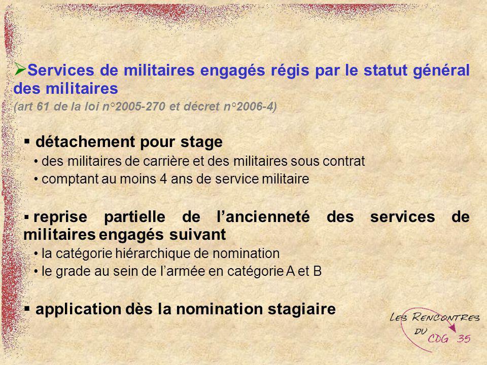 Services de militaires engagés régis par le statut général des militaires (art 61 de la loi n°2005-270 et décret n°2006-4) détachement pour stage des