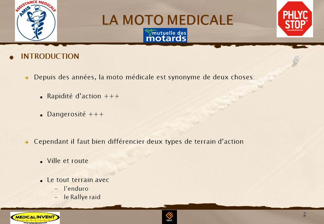 2 LA MOTO MEDICALE INTRODUCTION Depuis des années, la moto médicale est synonyme de deux choses: Rapidité daction +++ Dangerosité +++ Cependant il fau