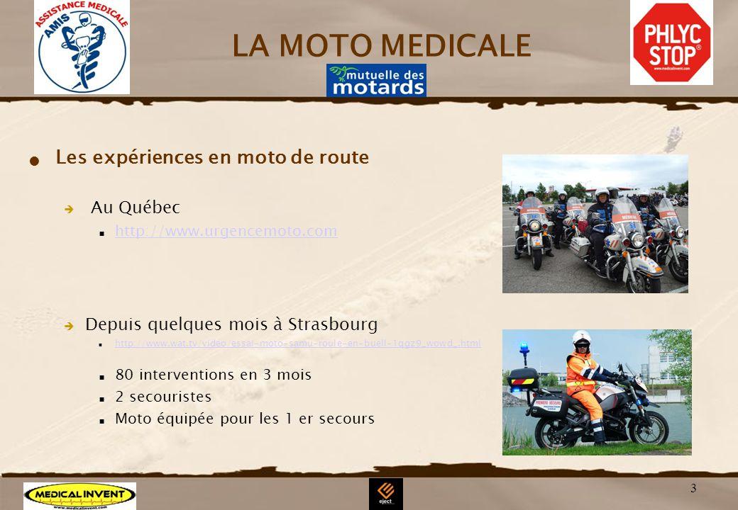 3 LA MOTO MEDICALE Les expériences en moto de route Au Québec http://www.urgencemoto.com Depuis quelques mois à Strasbourg http://www.wat.tv/video/ess