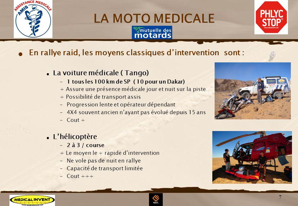 7 LA MOTO MEDICALE En rallye raid, les moyens classiques dintervention sont : La voiture médicale ( Tango) –1 tous les 100 km de SP ( 10 pour un Dakar