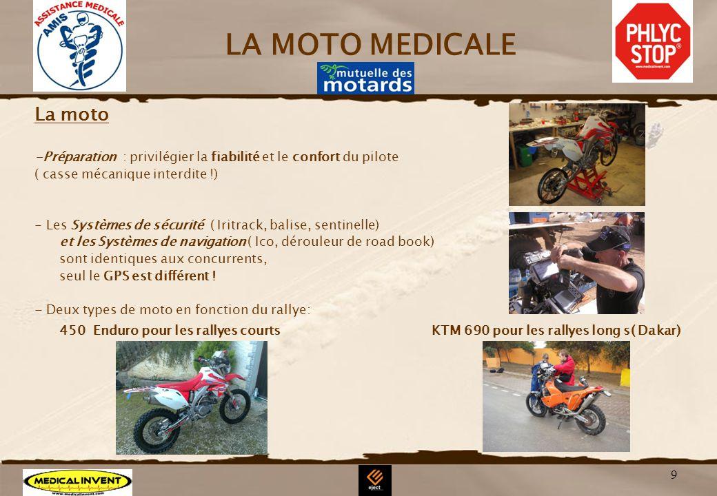 9 LA MOTO MEDICALE La moto -Préparation : privilégier la fiabilité et le confort du pilote ( casse mécanique interdite !) - Les Systèmes de sécurité (