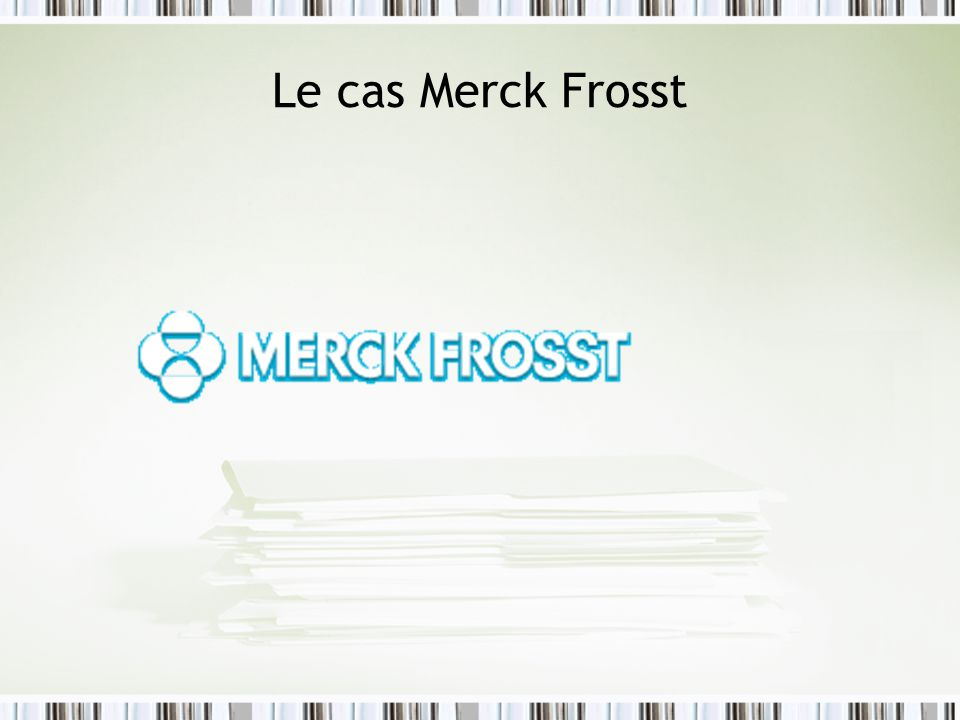 Le cas Merck Frosst