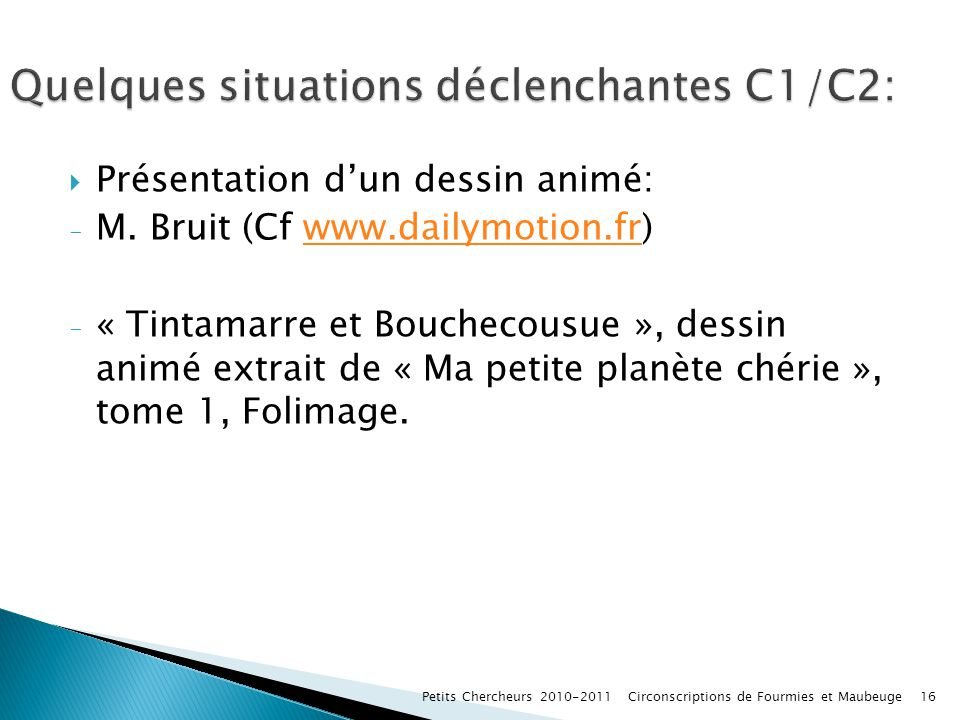 Présentation dun dessin animé: - M. Bruit (Cf www.dailymotion.fr)www.dailymotion.fr - « Tintamarre et Bouchecousue », dessin animé extrait de « Ma pet