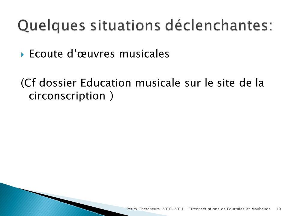 Ecoute dœuvres musicales (Cf dossier Education musicale sur le site de la circonscription ) Petits Chercheurs 2010-2011 Circonscriptions de Fourmies e