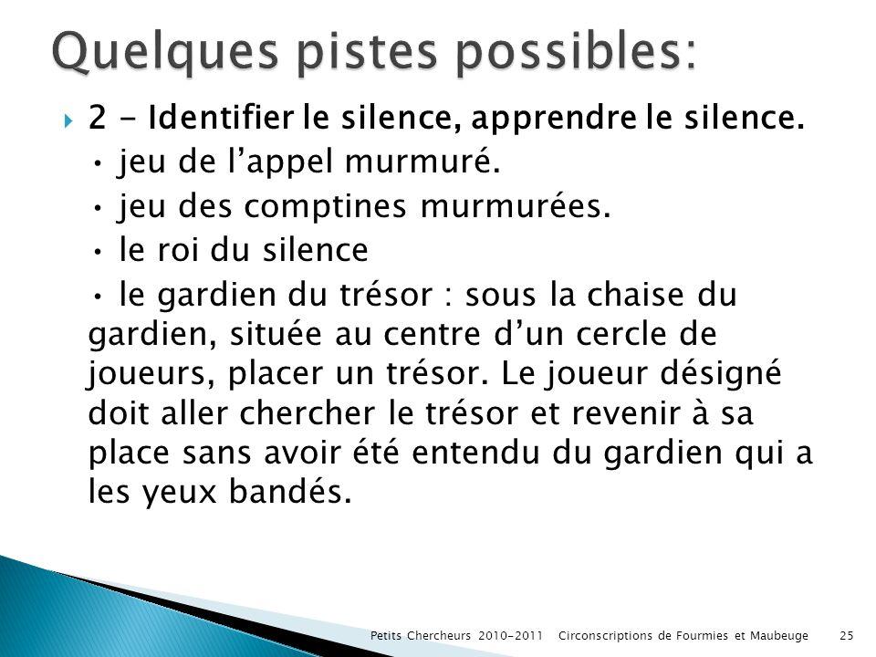 2 - Identifier le silence, apprendre le silence. jeu de lappel murmuré. jeu des comptines murmurées. le roi du silence le gardien du trésor : sous la