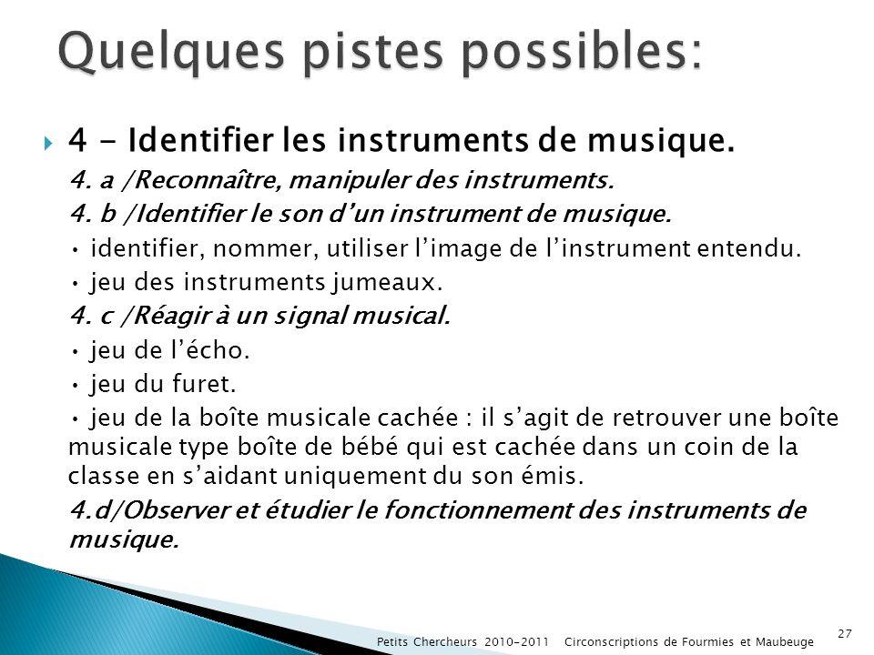 4 - Identifier les instruments de musique. 4. a /Reconnaître, manipuler des instruments. 4. b /Identifier le son dun instrument de musique. identifier