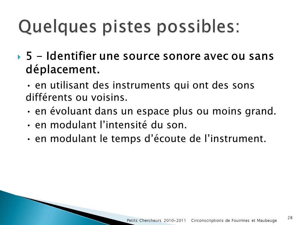 5 - Identifier une source sonore avec ou sans déplacement. en utilisant des instruments qui ont des sons différents ou voisins. en évoluant dans un es
