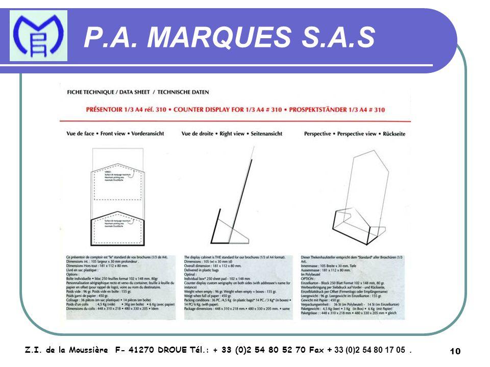 10 P.A. MARQUES S.A.S Z.I. de la Moussière F- 41270 DROUE Tél.: + 33 (0)2 54 80 52 70 Fax + 33 (0)2 54 80 17 05.