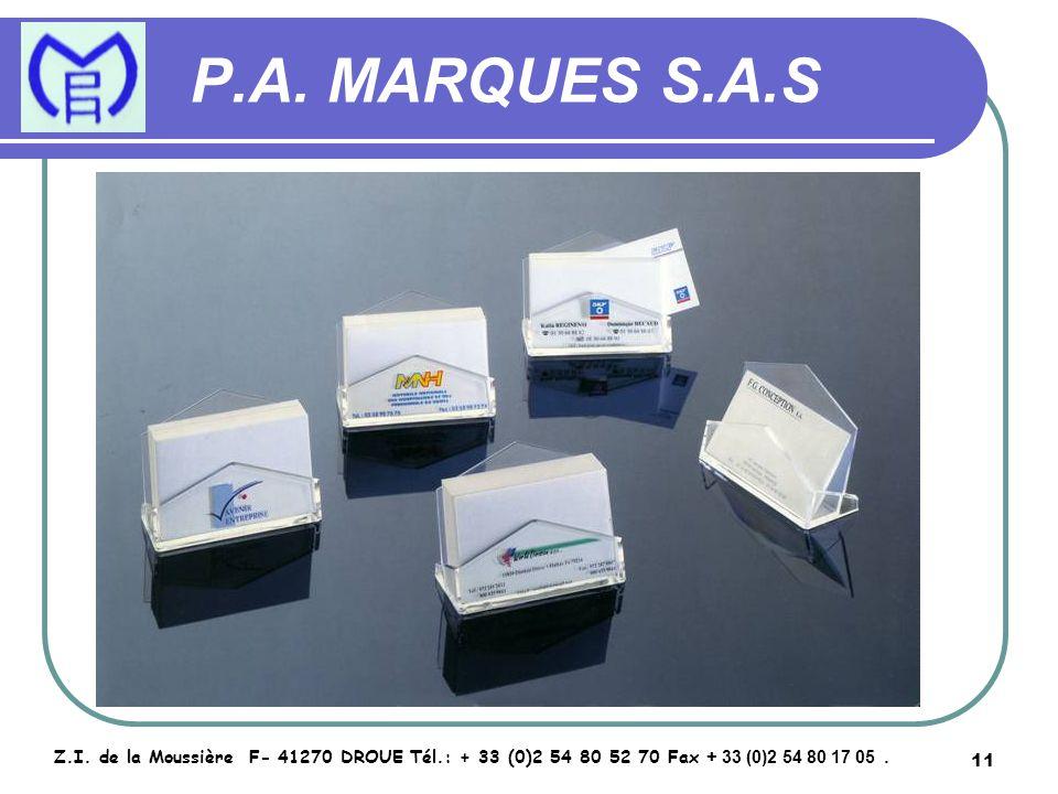11 P.A. MARQUES S.A.S Z.I. de la Moussière F- 41270 DROUE Tél.: + 33 (0)2 54 80 52 70 Fax + 33 (0)2 54 80 17 05.