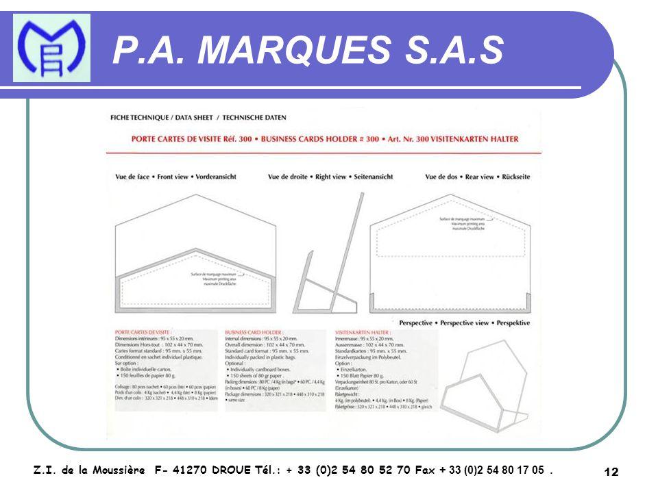 12 P.A. MARQUES S.A.S Z.I. de la Moussière F- 41270 DROUE Tél.: + 33 (0)2 54 80 52 70 Fax + 33 (0)2 54 80 17 05.