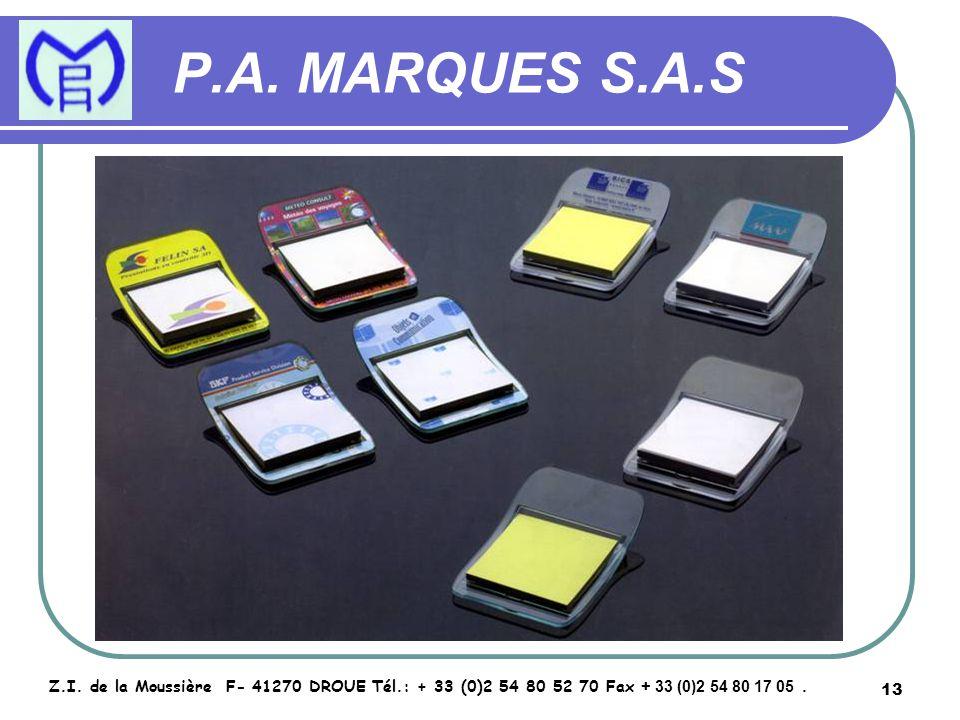 13 P.A. MARQUES S.A.S Z.I. de la Moussière F- 41270 DROUE Tél.: + 33 (0)2 54 80 52 70 Fax + 33 (0)2 54 80 17 05.
