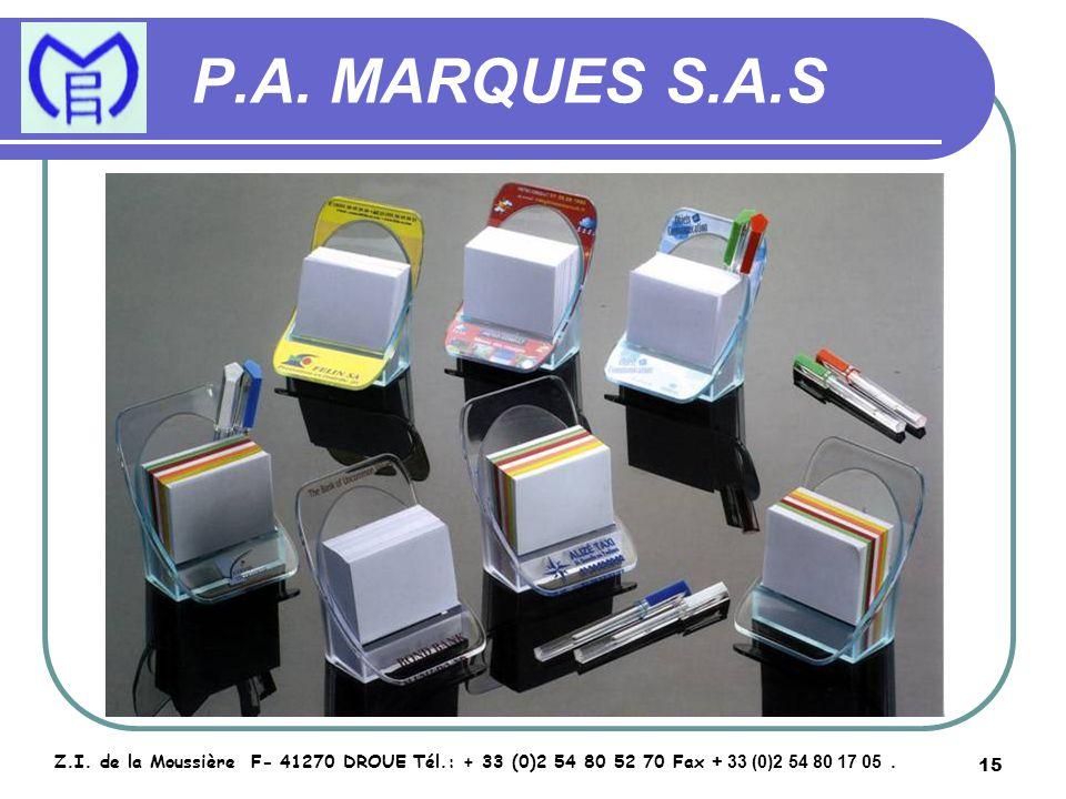 15 P.A. MARQUES S.A.S Z.I. de la Moussière F- 41270 DROUE Tél.: + 33 (0)2 54 80 52 70 Fax + 33 (0)2 54 80 17 05.